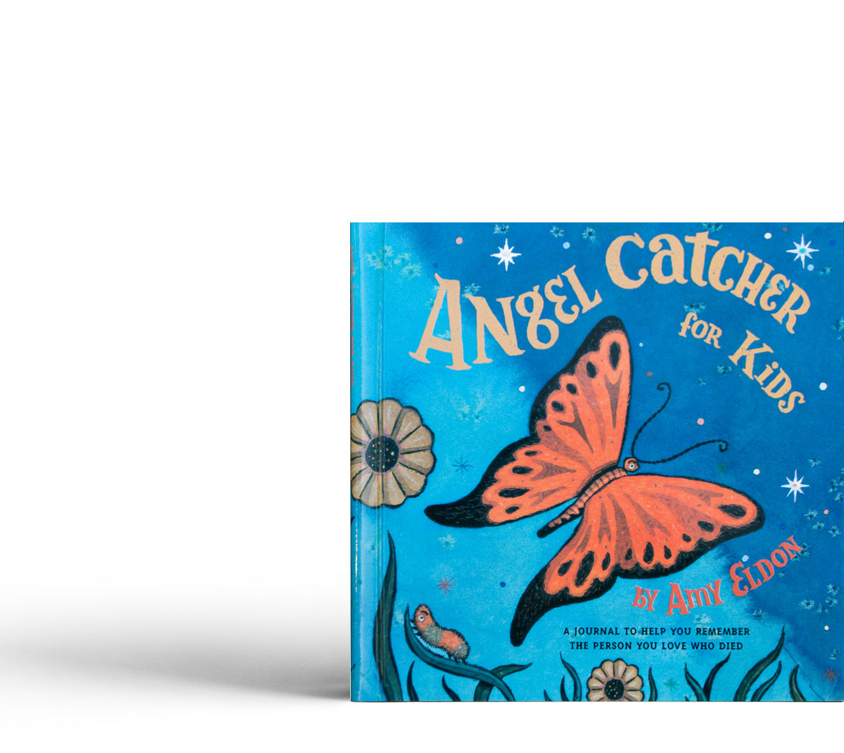 Angel Catcher for Kids: A Journal to Help You Remember the Person you Love Who Died by Amy Eldon