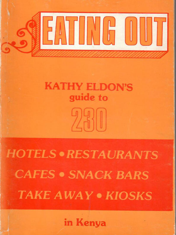 Eating Out: Kathy Eldon's Guide to 230 Hotels, Restaurants, Cafes, Snack Bars, Take Way, Kiosks In Kenya by Kathy Eldon