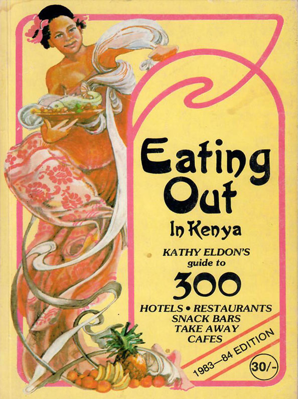 Eating Out in Kenya: Kathy Eldon's Guide to 300 Hotels, Restaurants, Snack Bars, Take Away Cafes