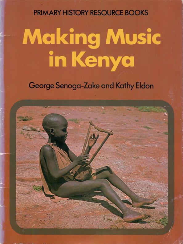 Making Music in Kenya by George Senoga-Zake and Kathy Eldon